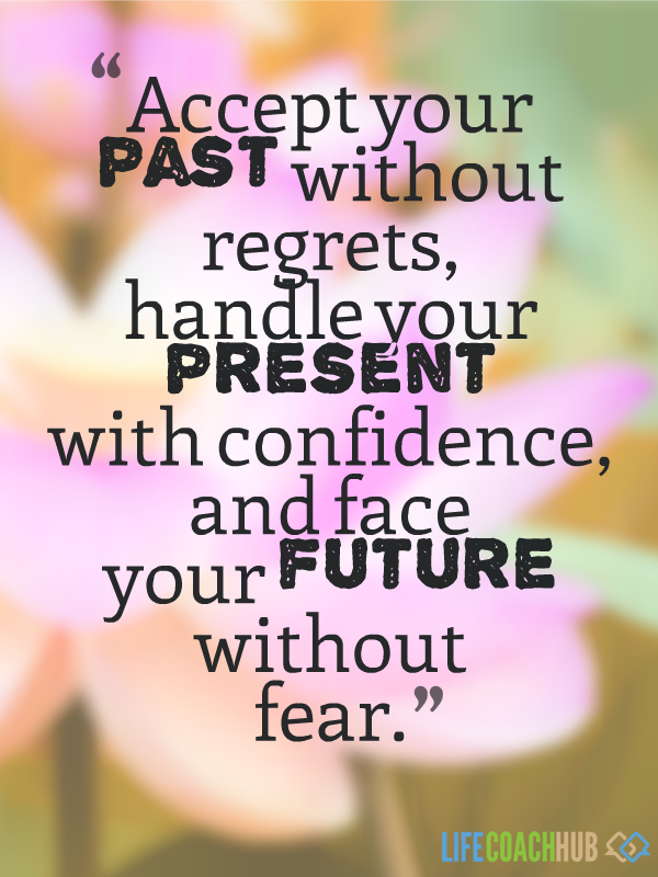 Life Coaching Tip: Accept Your Past Without Regrets - Life Coach Hub