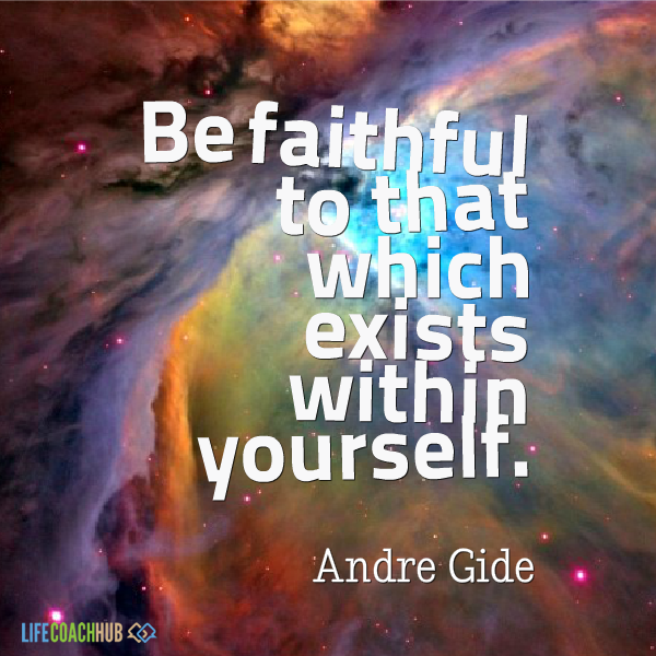 Quotes Hub: Life Coaching Tip: Be Faithful To That Which Exists With