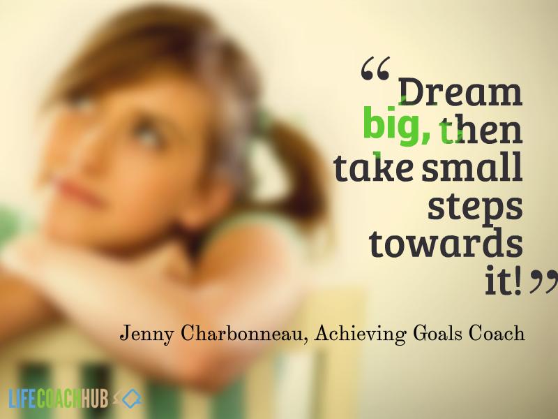 life coaching tip dream big then take small steps