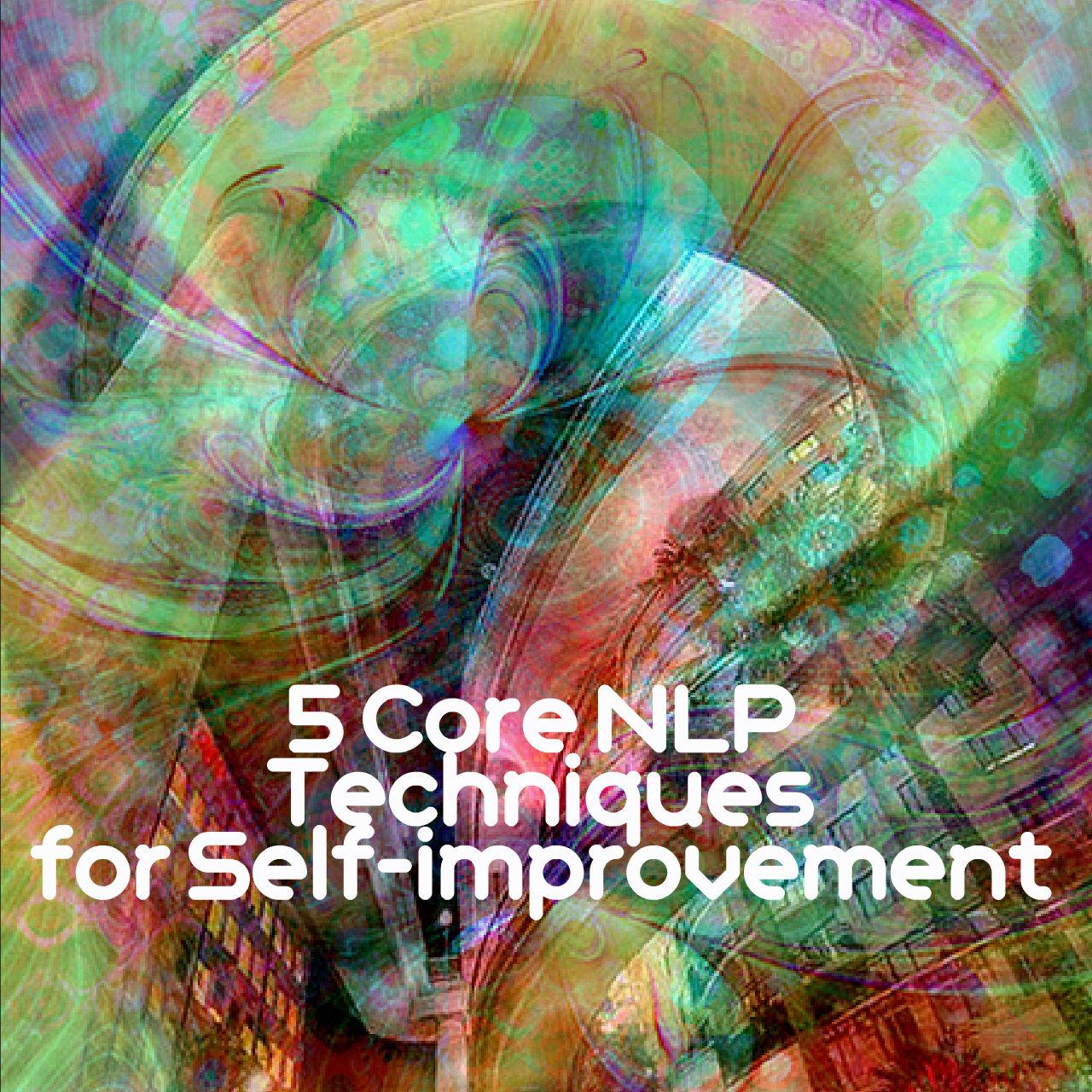 Five Core NLP Techniques For Self-improvement - Life Coach Hub