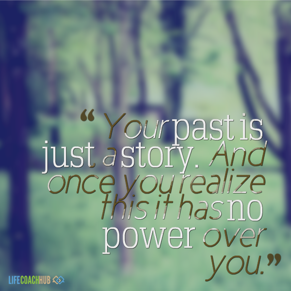 Inspiring Coaching Quotes: Life Coaching Tip: Your Past Is Just A Story