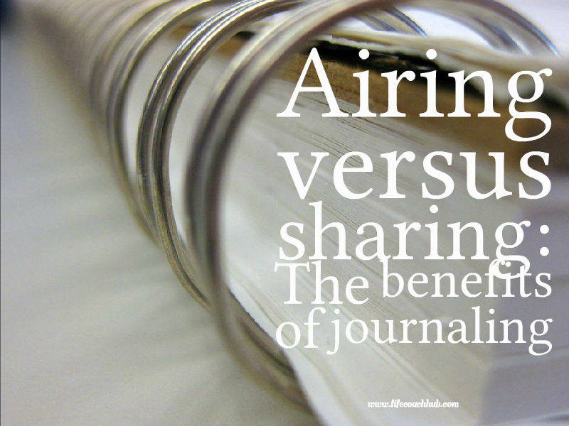 Benefits of journaling - Airing vs Sharing