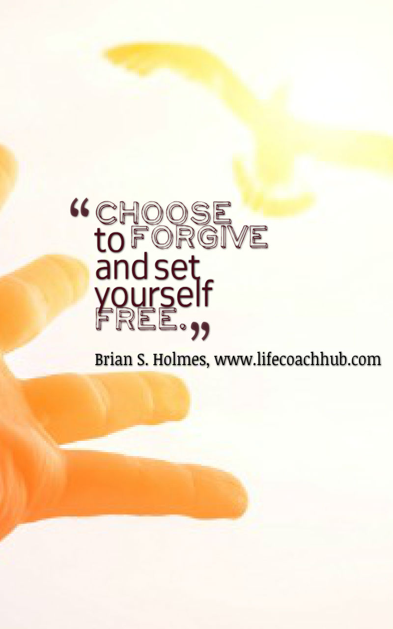 Choose to Forgive and Set Yourself Free