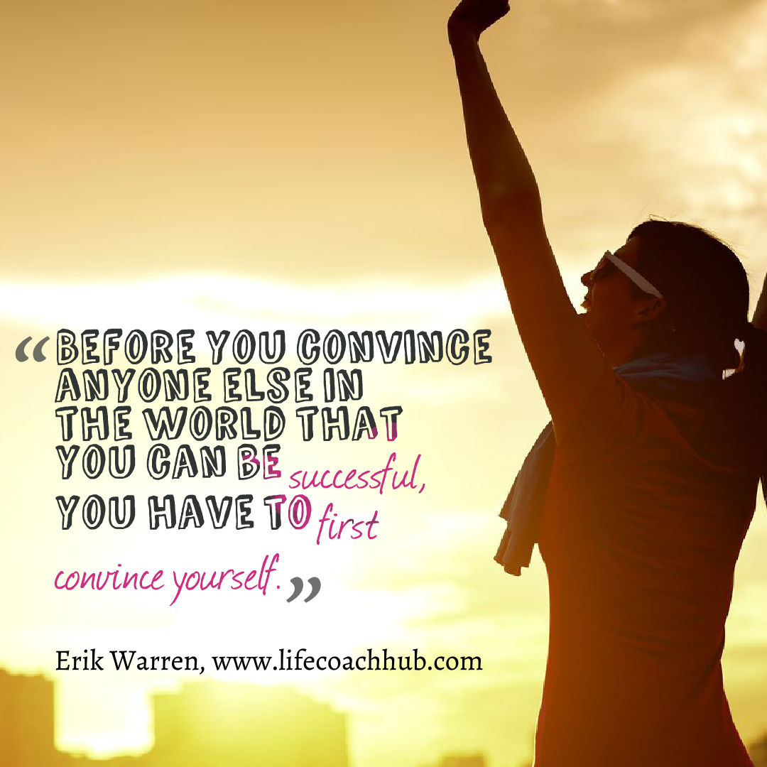 Don't settle for less than you deserve--convince yourself that you deserve success!