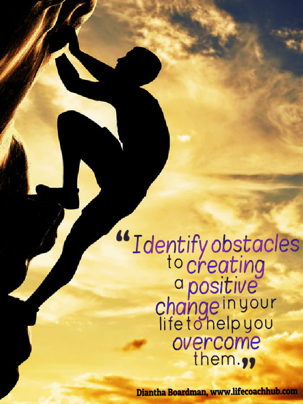 Identify obstacles to positive change to overcome them!