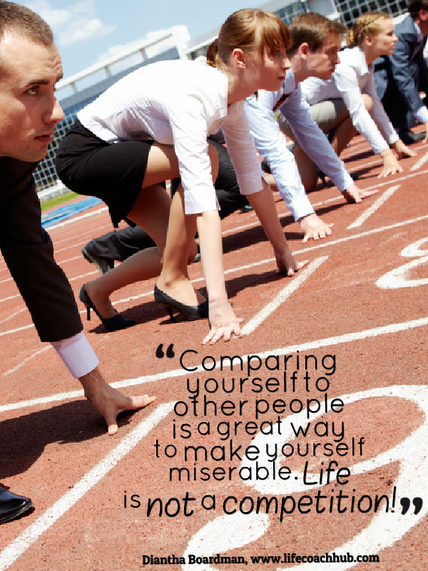 Stop comparing yourself! Life is NOT a competition