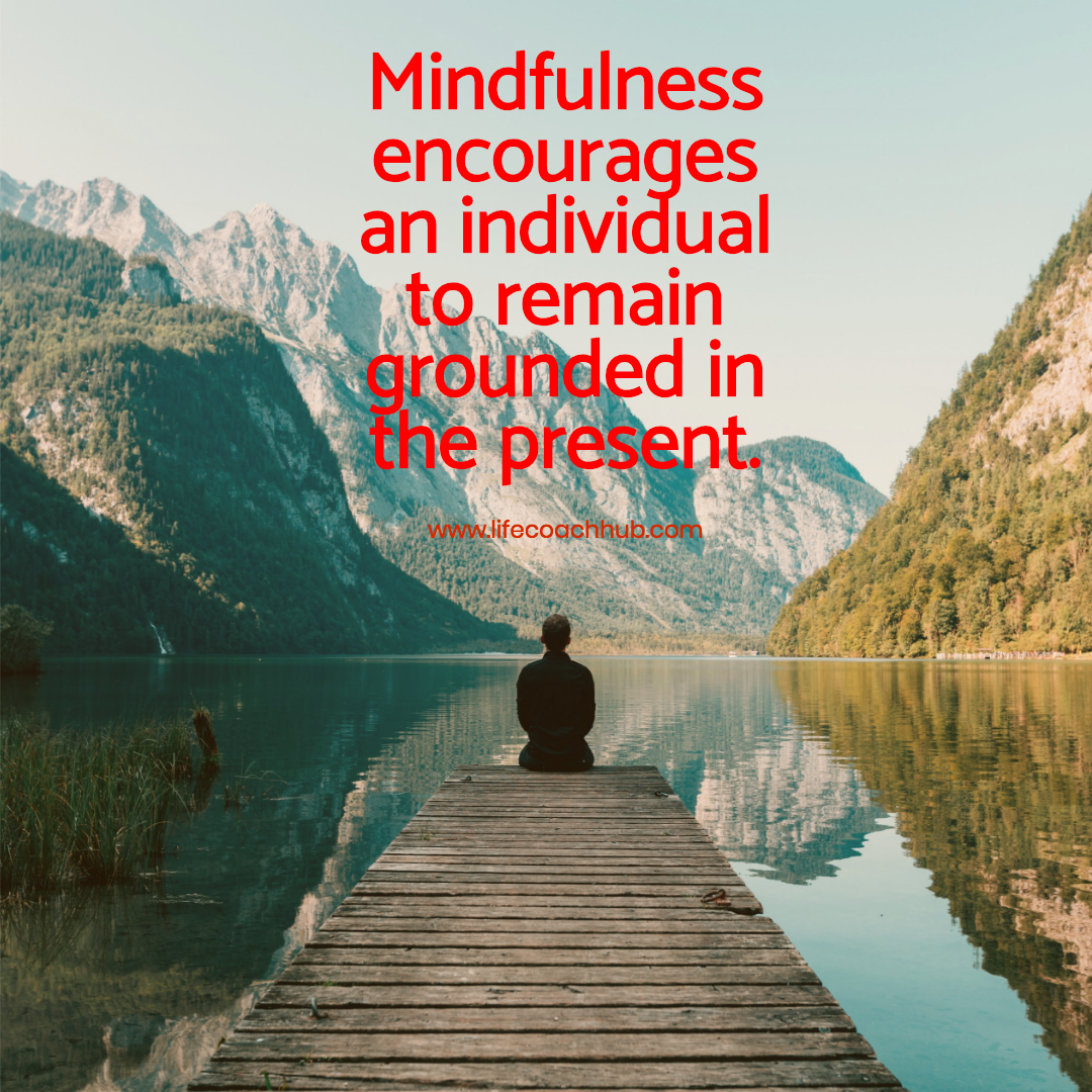 Mindfulness Encourages an Individual to Remain Grounded