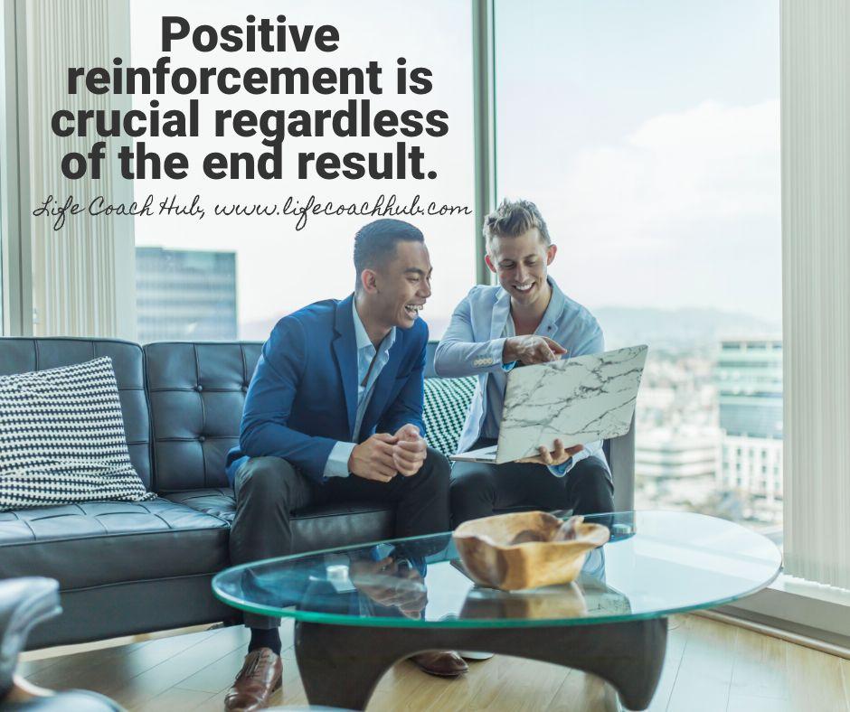 Positive Reinforcement is Crucial