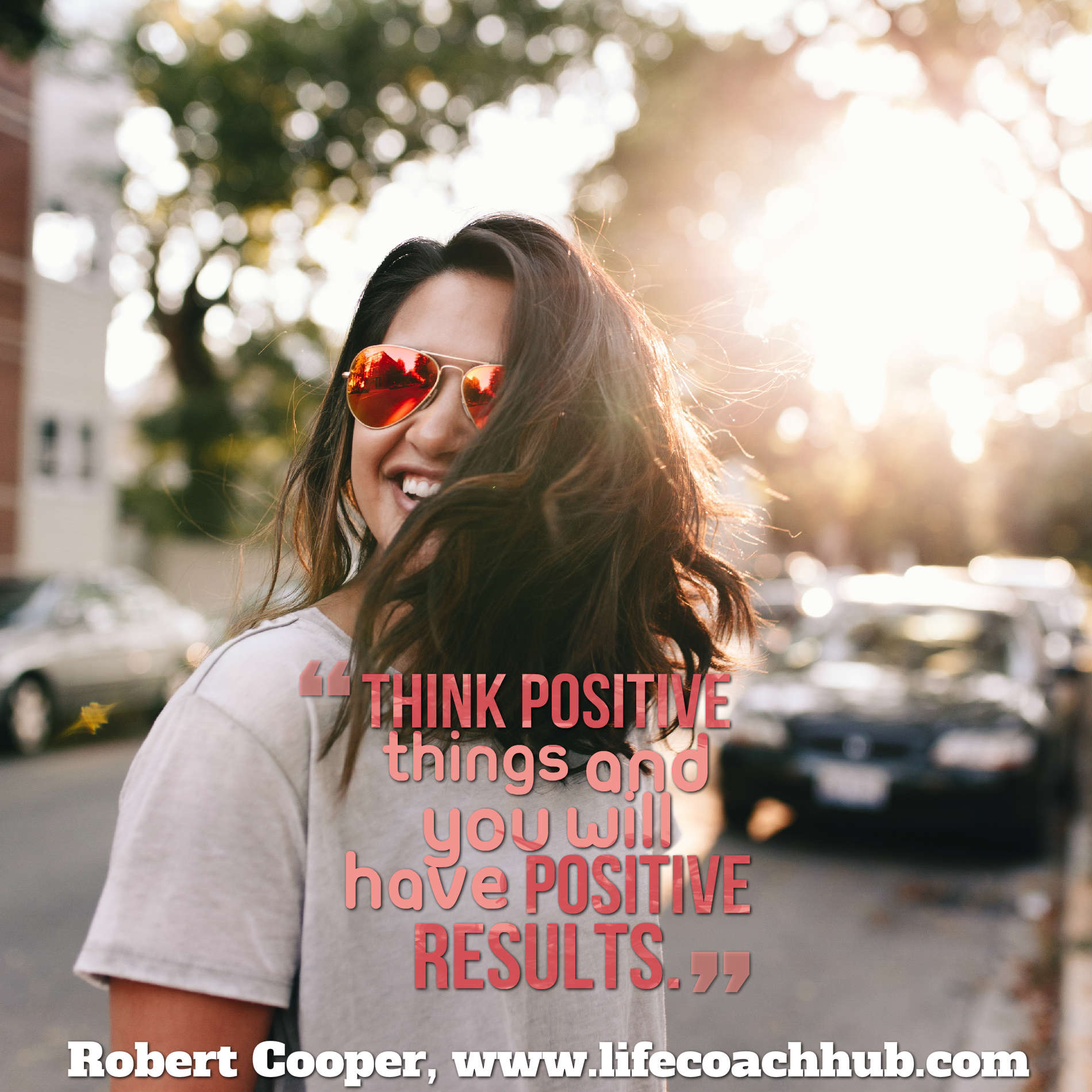 Think positive things and you will have positive results
