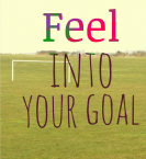 Feel Into Your Goal